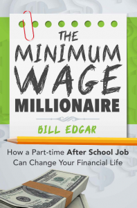 The Minimum Wage Millionaire: How a Part Time After School Job Can Change Your Financial Life