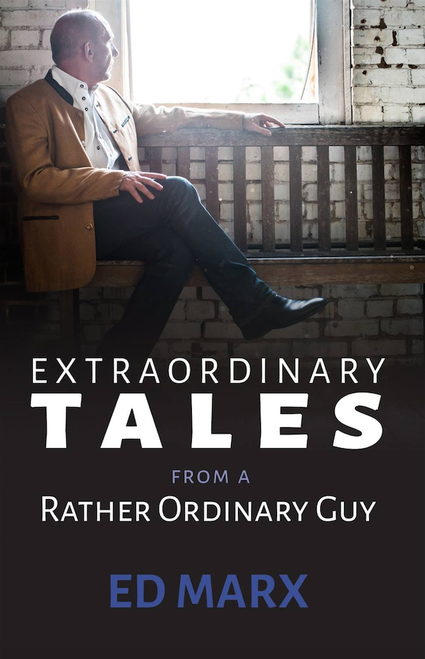 Extraordinary Tales From A Rather Ordinary Guy by Ed Marx
